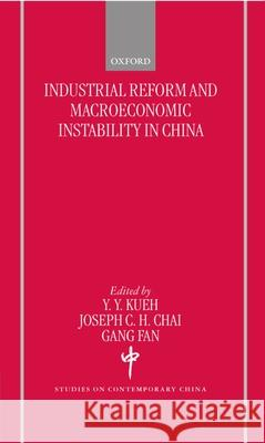 Industrial Reforms and Macroeconomic Instabilty in China Y. Y. Kueh Yak-Yeow Kueh Joseph C. H. Chai 9780198293408