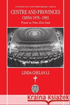 Centre and Provinces: China 1978-1993: Power as Non-Zero-Sum Linda Chelan Li 9780198293613