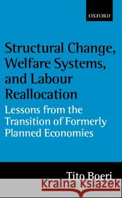 Structural Change, Welfare Systems, and Labour Reallocation: Lessons from the Transition of Formerly Planned Economies Tito Boeri 9780198293651