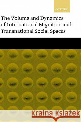 The Volume and Dynamics of International Migration and Transnational Social Spaces Thomas Faist 9780198293910