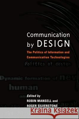 Communication by Design: The Politics of Information and Communication Technologies Robin Mansell Roger Silverstone Mansell 9780198294009