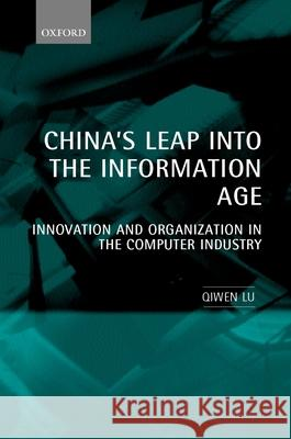 China's Leap Into the Information Age: Innovation and Organization in the Computer Industry Qiwen Lu 9780198295372