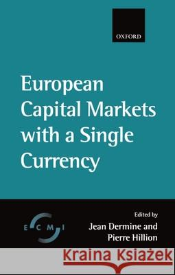 European Capital Markets with a Single Currency Jean Dermine Pierre Hillion Dermine 9780198295396