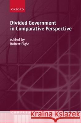 Divided Government in Comparative Perspective Robert Elgie 9780198295655