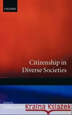 Citizenship in Diverse Societies Kymlicka                                 Will Kymlicka Wayne Norman 9780198296447