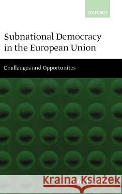 Subnational Democracy in the European Union ' Challenges and Opportunities ' John Loughlin 9780198296799
