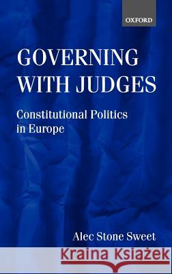 Governing with Judges : Constitutional Politics in Europe Alec Ston Alec Stone-Sweet 9780198297307