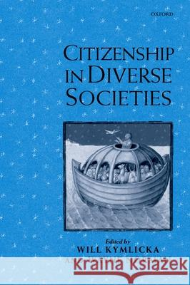 Citizenship in Diverse Societies Will Kymlicka Wayne Norman 9780198297703