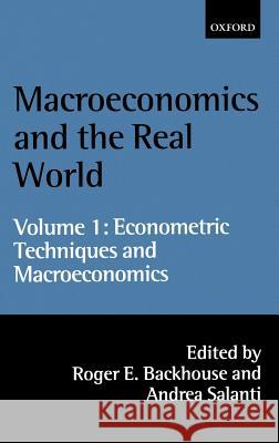 Macroeconomics and the Real World: Volume 1: Econometric Techniques and Macroeconomics Roger Backhouse Andrea Salanti 9780198297956