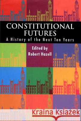 Constitutional Futures : A History of the Next Ten Years Robert Hazell 9780198298014