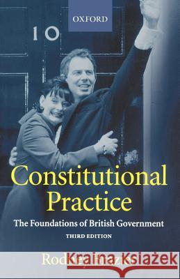 Constitutional Practice : The Foundations of British Government Rodney Brazier 9780198298113
