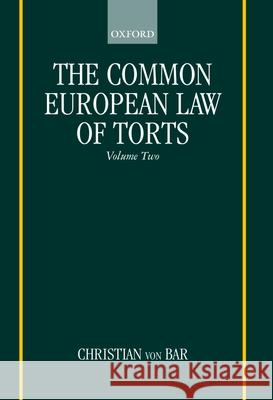 The Common European Law of Torts: Volume Two: Damage and Damages, Liability for and Without Personal Misconduct, Causality, and Defences Christian Von Bar Christian Vo 9780198298397