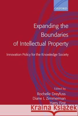 Expanding the Boundaries of Intellectual Property: Innovation Policy for the Knowledge Society Rochelle Cooper Dreyfuss Diane Leenheer Zimmerman Harry First 9780198298571