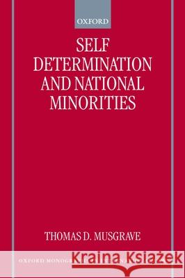 Self-Determination and National Minorities Thomas D. Musgrave 9780198298984
