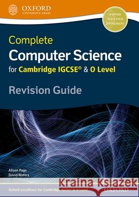 Complete Computer Science for Cambridge IGCSE & O Level Revision Guide  Page, Alison|||Waters, David 9780198367253