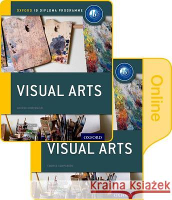 Ib Visual Arts Print and Online Course Book Pack: Oxford Ib Diploma Programme [With Access Code] Jayson Paterson Simon Poppy Andrew Vaughan 9780198377948