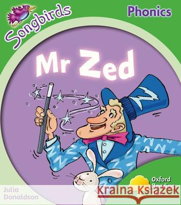 Oxford Reading Tree: Stage 2: More Songbirds Phonics: Mr Zed Julia Donaldson Clare Kirtley  9780198388203 Oxford University Press