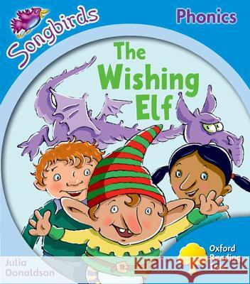 Oxford Reading Tree: Stage 3: More Songbirds Phonics: The Wishing Elf Julia Donaldson Clare Kirtley  9780198388388 Oxford University Press