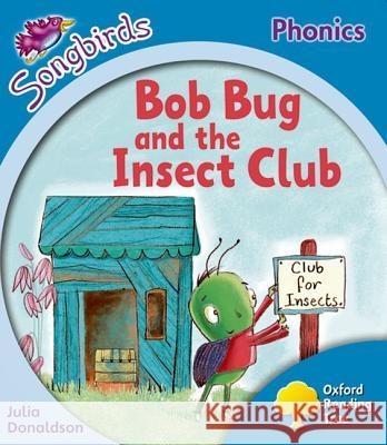 Oxford Reading Tree: Stage 3: More Songbirds Phonics: Bob Bug and the Insect Club Julia Donaldson Clare Kirtley  9780198388395 Oxford University Press