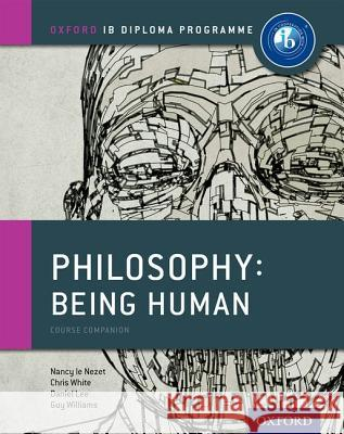 Ib Philosophy Being Human Course Book: Oxford Ib Diploma Program Nancy Le Nezet 9780198392835