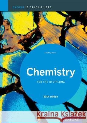 Oxford IB Study Guides: Chemistry  for the IB Diploma Geoff Neuss 9780198393535