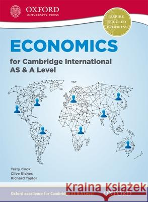 Economics for Cambridge International AS and A Level Terry Cook Clive Riches Richard Taylor 9780198399742