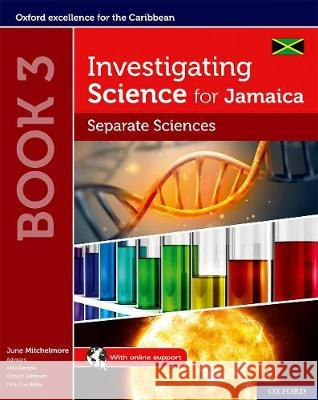 Investigating Science for Jamaica Book 3: Separate Sciences Student's Book Mitchelmore, June; Dennie, Willa; Johnson, Richard 9780198421610 0