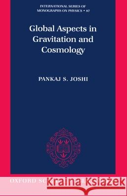 Global Aspects in Gravitation and Cosmology Pankaj S. Joshi 9780198500797