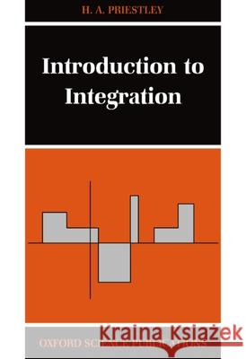 Introduction to Integration Hilary A. Priestley H. A. Priestley 9780198501237