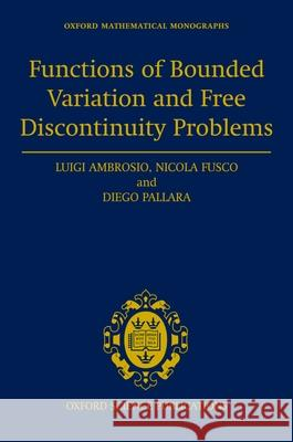 Functions of Bounded Variation and Free Discontinuity Problems Luigi Ambrosio Nicola Fusco Diego Pallara 9780198502456