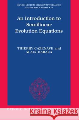 An Introduction to Semilinear Evolution Equations Thierry Cazenave Alain Haraux 9780198502777