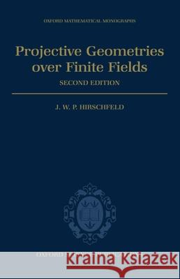 Projective Geometries Over Finite Fields J. W. P. Hirschfeld James Hirschfeld J. W. P. Hirschfeld 9780198502951
