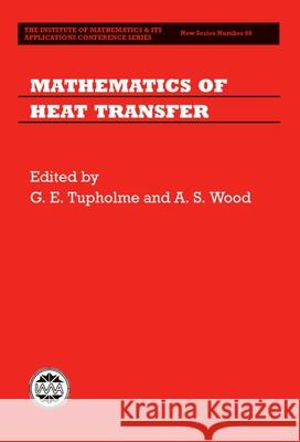 Mathematics of Heat Transfer G. E. Tupholme A. S. Wood 9780198503583