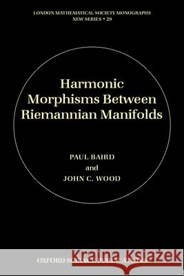 Harmonic Morphisms Between Riemannian Manifolds Paul Baird John C. Wood P. Baird 9780198503620