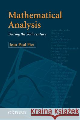 Mathematical Analysis during the 20th Century Jean-Paul Pier 9780198503941