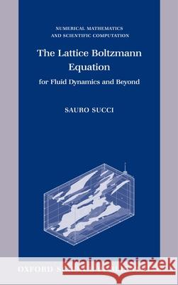 The Lattice Boltzmann Equation for Fluid Dynamics and Beyond Sauro Sacci S. Succi 9780198503989