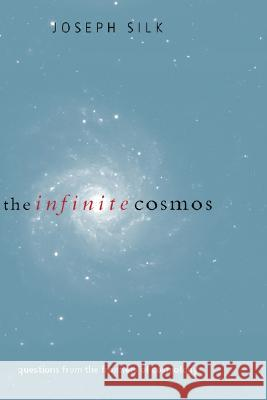 The Infinite Cosmos: Questions from the Frontiers of Cosmology Joseph Silk 9780198505105