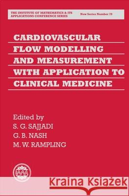 Cardiovascular Flow Modelling and Measurement with Application to Clinical Medicine S. G. Sajjadi G. B. Nash M. W. Rampling 9780198505204
