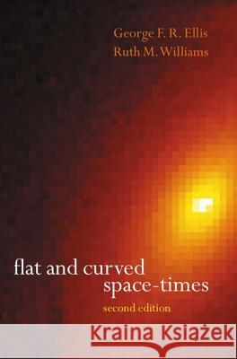 Flat and Curved Space-Times George Ellis Ruth M. Williams 9780198506560 OXFORD UNIVERSITY PRESS