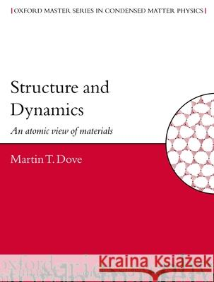 Structure and Dynamics : An Atomic View of Materials Martin T. Dove 9780198506782