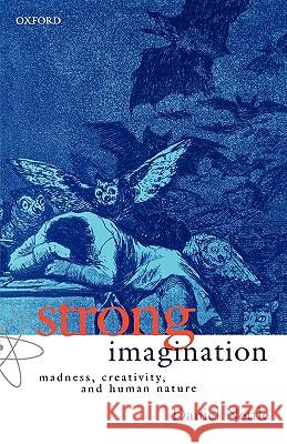 Strong Imagination: Madness, Creativity and Human Nature Daniel Nettle 9780198507062