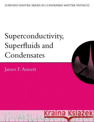 Superconductivity, Superfluids, and Condensates James F. Annett H. H. Wills 9780198507567