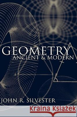 Geometry: Ancient and Modern John R. Silvester 9780198507581