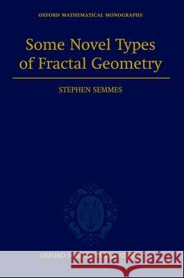 Some Novel Types of Fractal Geometry Stephen Semmes 9780198508069