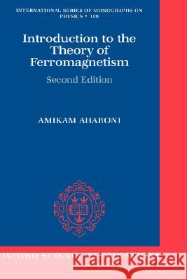 Introduction to the Theory of Ferromagnetism Amikam Aharoni 9780198508083