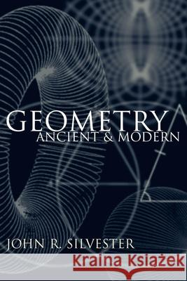 Geometry: Ancient and Modern John R. Silvester 9780198508250