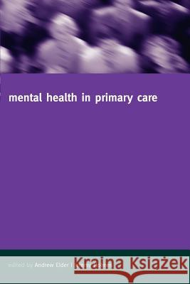 Mental Health in Primary Care: A New Approach Andrew Elder Jeremy Holmes 9780198508946
