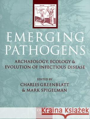 Emerging Pathogens: The Archaeology, Ecology, and Evolution of Infectious Disease Charles Greenblatt Mark Spigel 9780198509011