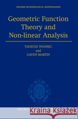 Geometric Function Theory and Non-linear Analysis Tadeusz Iwaniec Gaven Martin 9780198509295
