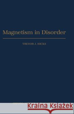 Magnetism in Disorder Trevor J. Hicks 9780198510161